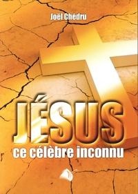 Joël Chédru - Jésus, ce célèbre inconnu - L'espoir pour aujourd'hui et demain.