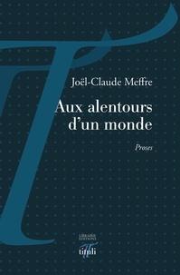 Joël-Claude Meffre - Aux alentours d'un monde.