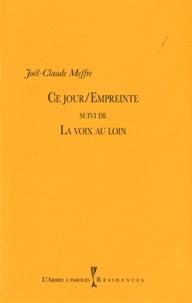 Joël-Claude Meffre - Ce jour/Empreinte - Suivi de La Voix au loin.