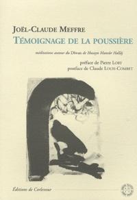 Joël-Claude Meffre - Témoignage de la poussière - Méditations autour du Dîwan de Husayn Mansûr Hallâj, saint soufi, martyr de l'Islam.