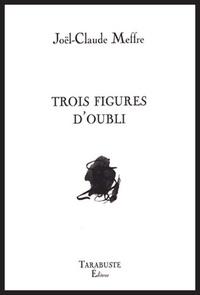 Joël-Claude Meffre - Trois figures d'oubli.