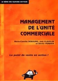 Joël Clavelin et Marie-Camille Debourg - Le management de l'unité commerciale.