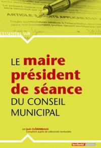 Joël Clérembaux - Le maire président de séance du conseil municipal.