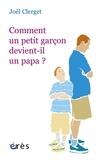 Joël Clerget - Comment un petit garçon devient-il un papa ?.
