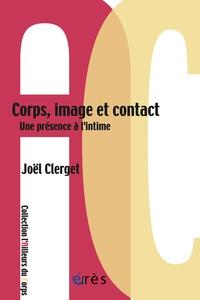 Joël Clerget - Corps, image et contact - Une présence à l'intime.
