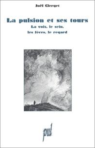 Joël Clerget - La pulsion et ses tours - La voix, le sein, les fèces, le regard.