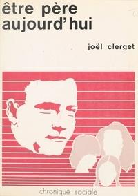 Joël Clerget - Être père aujourd'hui.