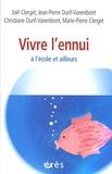 Joël Clerget et Jean-Pierre Durif-Varembont - Vivre l'ennui - A l'école et ailleurs.