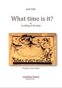 Joël Col - What Time is it ? - Or Looking at Society.
