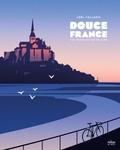Collectif d'illustrateurs - Douce France - ces paysages qui font chaud au coeur.
