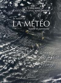 Joël Collado et Jean-Christophe Vincendon - Les métiers de la météo - Histoire et patrimoine.