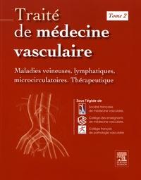 Traité de médecine vasculaire - Tome 2, Maladies veineuses, lymphatiques, microcirculatoires, thérapeutique.pdf