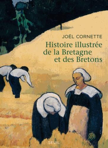 Joël Cornette - Histoire illustrée de la Bretagne et des Bretons - Ve-XXIe siècles.