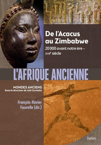 Joël Cornette et François-Xavier Fauvelle - L'Afrique ancienne - De l'Acacus au Zimbabwe. 20 000 avant notre ère-XVIIe siècle.