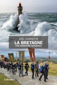 Joël Cornette - La Bretagne - Une aventure mondiale.