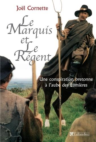 Le marquis et le régent. Une conspiration bretonne à l'aube des Lumières