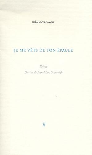 Joël Cornuault - Je me vêts de ton épaule.