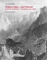 Joël Cornuault - William Gilpin, montreur de paysage ; John Thelwall, romantique sans-culotte.