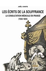 Joël Coste - Les écrits de la souffrance - La consultation médicale en France (1550-1825).