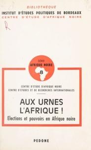Joël D. Barkan et Jean-François Bayart - Aux urnes, l'Afrique ! - Élections et pouvoirs en Afrique noire.
