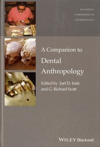 Joel-D Irish et G. Richard Scott - A Companion to Dental Anthropology.