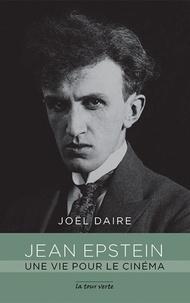 Joël Daire - Jean Epstein - Une vie pour le cinéma.