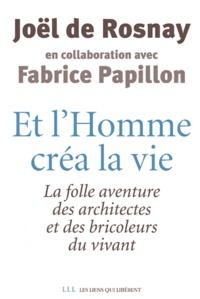 Et lhomme créa la vie - La folle aventure des architectes et des bricoleurs du vivant.pdf
