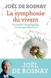 Joël de Rosnay - La symphonie du vivant - Comment l'épigénétique va changer votre vie.