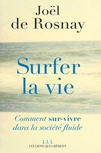 Joël de Rosnay - Surfer la vie - Comment sur-vivre dans la société fluide.