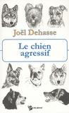 Joël Dehasse - Le chien agressif - Gestion du chien agressif en clientèle.