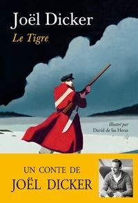 Joël Dicker - Le Tigre - Un conte de Joël Dicker.