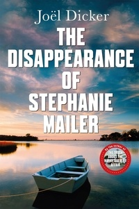 Joël Dicker et Howard Curtis - The Disappearance of Stephanie Mailer - A gripping new thriller with a killer twist.