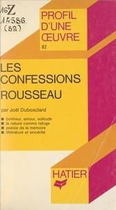 Joël Dubosclard et Georges Décote - Les confessions, Rousseau - Analyse critique.
