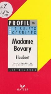 Joël Dubosclard et Jean-Benoît Hutier - Madame Bovary, Flaubert - 12 sujets corrigés.