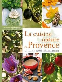 Joël Durand et Christian Etienne - La cuisine nature en Provence.