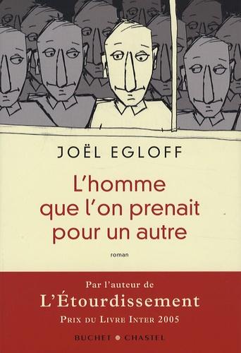 Joël Egloff - L'homme que l'on prenait pour un autre.