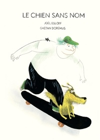 Joël Egloff et Gaëtan Dorémus - Le chien sans nom.