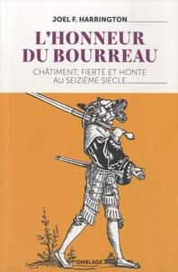 Joel F. Harrington - L'honneur du bourreau - Châtiment, fierté et honte au seizième siècle.