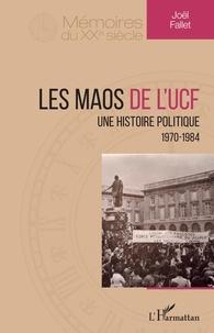 Joël Fallet - Les maos de l'UCF - Une histoire politique (1970-1984).