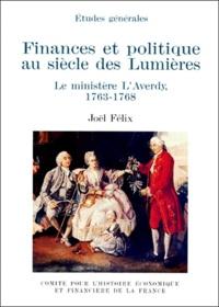Joël Félix - Finances et politique au siècle des Lumières - Le ministère L'Averdy, 1763-1768.