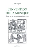 Joël Figari - L'invention de la musique - Essai sur un paradigme pythagoricien.