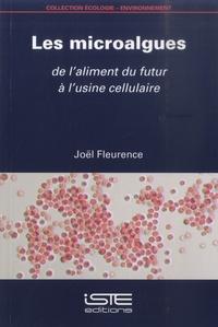 Joël Fleurence - Les microalgues - De l'aliment du futur à l'usine cellulaire.