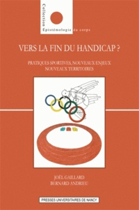 Joël Gaillard et Bernard Andrieu - Vers la fin du handicap ? - Pratiques sportives, nouveaux enjeux, nouveaux territoires.