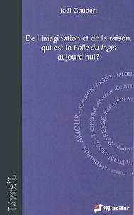 Joël Gaubert - De l'imagination et de la raison, qui est la folle du logis aujourd'hui ?.
