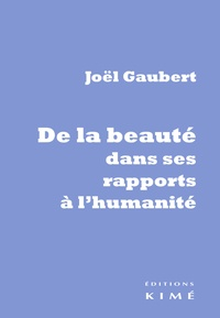Joël Gaubert - De la beauté dans ses rapports à l'humanité.