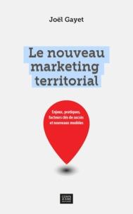 Joël Gayet - Le nouveau marketing territorial - Enjeux, pratiques, facteurs clés de succès et nouveaux modèles.