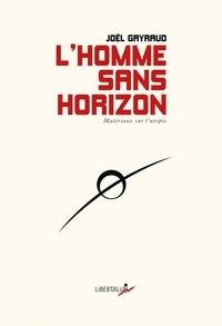 Joël Gayraud - L'Homme sans horizon - Matériaux sur l'utopie.