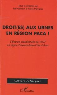 Joël Gombin et Pierre Mayance - Droit(es) aux urnes en région PACA ! - L'élection présidentielle de 2007 en région Provence-Alpes-Côte d'Azur.