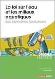 Joël Graindorge - La loi sur l'eau et les milieux aquatiques - Ses dernières évolutions.