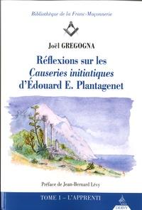 Joël Gregogna - Réflexions sur les causeries initiatiques d'Edouard E Plantagênet - Tome 1.